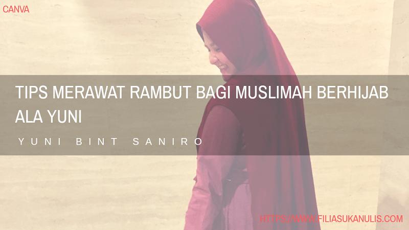 Tips Merawat Rambut Bagi Muslimah Berhijab Ala Yuni