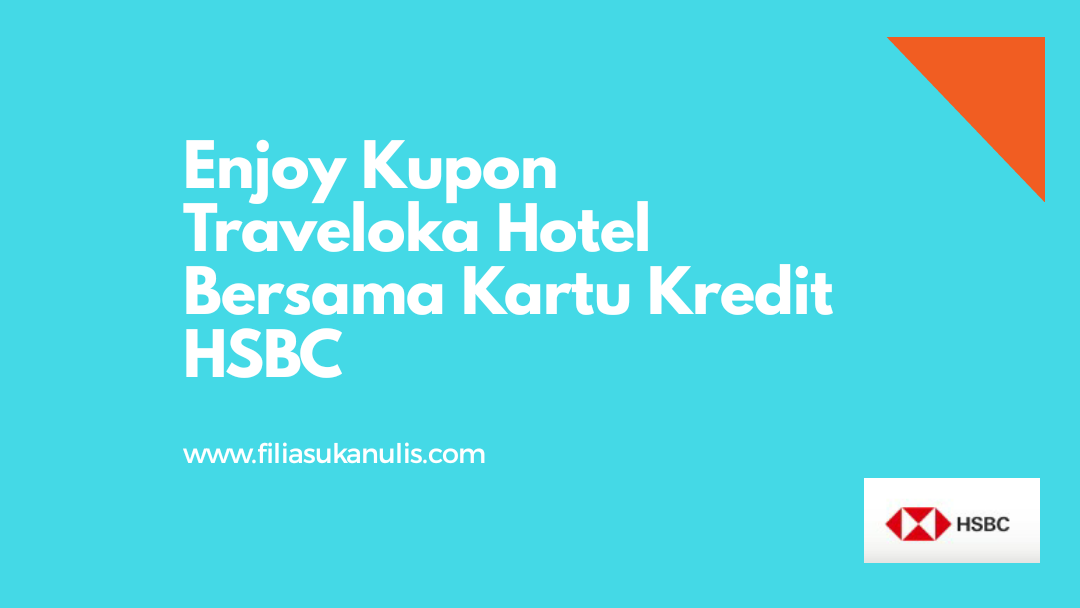 Enjoy Kupon Traveloka Hotel Bersama Kartu Kredit HSBC